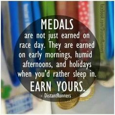 """""""Medals aren't just earned on race day. They are earned on early mornings, humid afternoons, & holidays when you'd rather sleep in."""""""