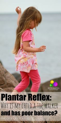Plantar Reflex: Reasons why my Child may be a Toe Walker and has Poor Balance and Coordination | ilslearningcorner.com
