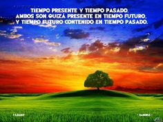 ... Tiempo presente y tiempo pasado, ambos son quizá presente en tiempo futuro, y tiempo futuro contenido en tiempo pasado. Bandrui.