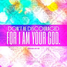 Don't be discouraged For I AM YOUR GOD