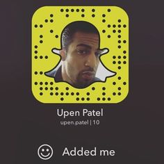 Add me on snap chat guys - upen.patel