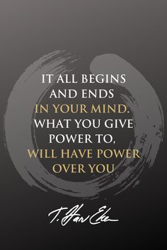 It all begins and ends in your mind. What you give power to will have power over you. Quotes by Harv Eker about abundance and wealth Words Of Wisdom Quotes, Prayer Quotes, Quotes To Live By, Life Quotes, Qoutes, Quotes About Moving On, Inspiring Quotes About Life, Giving Quotes, Motivational Quotes