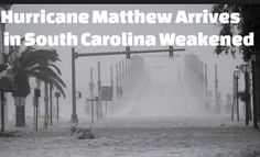 Hurricane Matthew Arrives in South Carolina Weakened