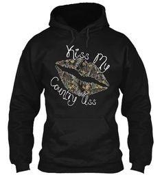 "Awesome ""kiss my country ass"" hoodie!"