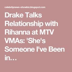 Drake Talks Relationship with Rihanna at MTV VMAs: 'She's Someone I've Been in…