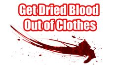 https://www.youtube.com/watch?v=aVwtXgYiXOk  How To Get Dried Blood Out of Clothes.