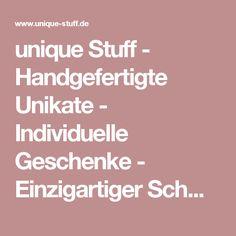 unique Stuff - Handgefertigte Unikate - Individuelle Geschenke - Einzigartiger Schmuck - Personalisiertes aus Edelstahl, Silber & Gold - Deko & Möbel - Shabby-Chic - Nostalgie - Vintage – Industrie