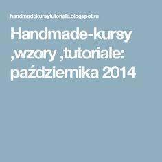 Handmade-kursy ,wzory ,tutoriale: października 2014