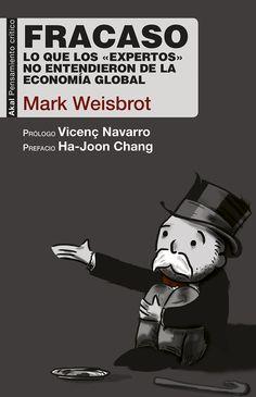 Fracaso. Lo que los «expertos» no entendieron de la economía global Pensamiento crítico. Mark Weisbrot. Máis información no catálogo: http://kmelot.biblioteca.udc.es/record=b1539725~S1*gag