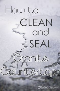 How to clean and seal granite countertops