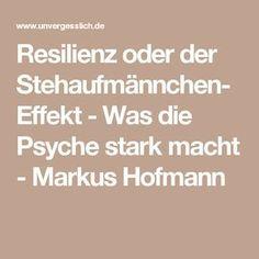 Resilienz oder der Stehaufmännchen-Effekt - Was die Psyche stark macht - Markus Hofmann