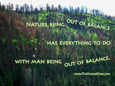 Nature being out of balance has everything to do with man being out of balance. www.TheFolkofYore.com