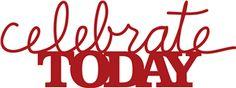 Silhouette Design Store - View Design #9382: 'celebrate today' phrase