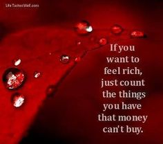 Being rich does not mean every time how much bank balance and property you have,sometimes money is not worth of something.Think of those times.....