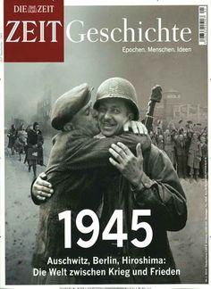 1945 - Auschwitz, Berlin, Hiroshima: Die Welt zwischen Krieg und Frieden. Gefunden in: ZEIT Geschichte, Nr. 1/2015