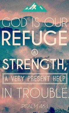 God is our refuge and strength, a very present help in trouble. Psalm 46:1. Bible Verse. Scripture