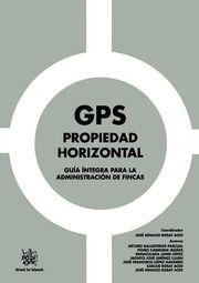 GPS propiedad horizontal : guía íntegra para la administración de fincas / coordinación, José Ignacio Rosat Aced. - 2015