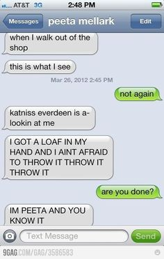 I laughed so hard when I saw this. IM PEETA AND I KNOW IT :D