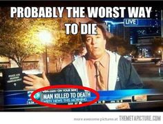 Being killed to death...sounds terrible