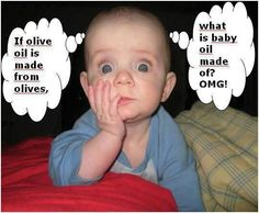 OMG! Olive oil and baby oil.