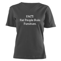 """""""FACT: Fat People Ruin Furniture""""  Women's V-Neck Dark T-Shirt (and more!)"""