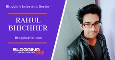 Interview With Blogger Rahul Bhichher of BloggingPal.com [BJIS-06] How To Start A Blog, How To Make Money, Law Of Karma, Website Ranking, Career Options, Question Paper, Day Trader, Competitor Analysis, Investing Money