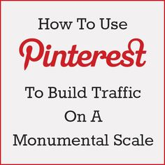 How To Use Pinterest To Build Traffic On A Monumental Scale