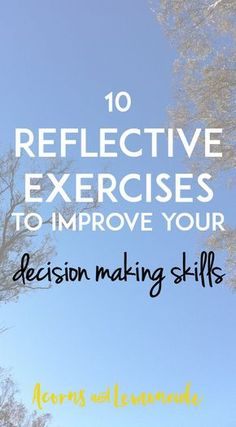 Do you need help starting?  10 Reflective exercises you can use today to improve your decision making skills // Acorns and Lemonade.com