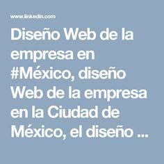 Diseño Web de la empresa en #México, diseño Web de la empresa en la Ciudad de México, el diseño Web de la empresa en #Ecatepec, diseño Web de la empresa en #Guadalajara, diseño Web de la empresa en Puebla, diseño Web de la #empresa en Juárez, diseño Web de la empresa en #Tijuana, diseño Web de la empresa en León, Web #Empresa de diseño en Zapopan, diseño web de la empresa en #Monterrey