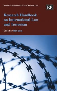 NOW IN PAPERBACK - Research Handbook on International Law and Terrorism - edited by Ben Saul - February 2016 (Research Handbooks in International Law series)
