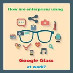 Exploring workplace uses for Google Glass--by Holly Jones, JD