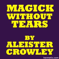 Chapter I: What is Magick? - Magick Without Tears - The Libri of Aleister Crowley - Hermetic Library