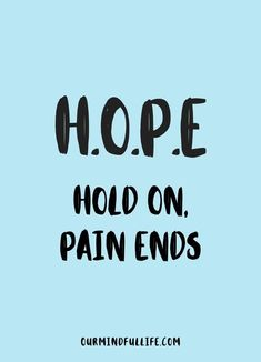 53 Mood-boosting Words of Encouragement To Cheer Someone Up - H.E: Hold on, pain ends encouragement quotes and words of encouragement to keep your chin - Positive Quotes, Motivational Quotes, Inspirational Quotes, Short Encouraging Quotes, The Words, Words Quotes, Life Quotes, Sayings, Rock Quotes