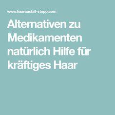 Alternativen zu Medikamenten natürlich Hilfe für kräftiges Haar