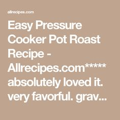 Easy Pressure Cooker Pot Roast Recipe - Allrecipes.com*****  absolutely  loved it.  very favorful.  gravy great.  make sure to hit stop button when machine beeps.