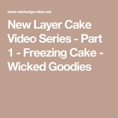 New Layer Cake Video Series - Part 1 - Freezing Cake - Wicked Goodies