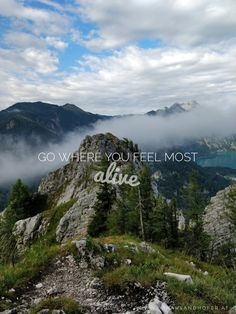 Go where you feel most alive! Hiking quote, mountain quote, life quotr, austria quote, attersee