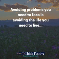 Avoiding problems you need to face is avoiding the life you need to live... #life #happy #quotes #inspiration #motivation #love #win #sad #quoteoftheday #success #like #words #poetry #hope #wisdom #knowledge #loa #goodvibes Don't forget to check out what we recommend to help you get out of negative thinking. See our profile link at @howtothinkpositive