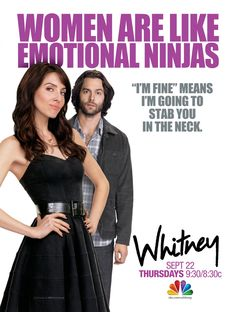 "Whitney Cummings, star of Whitney. Really love this show. ""Women are like emotional ninjas"""