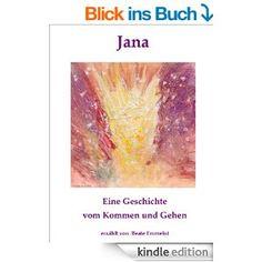 Jana: Eine Geschichte vom Kommen und Gehen | Erfolgsebook - Finde deine Vision