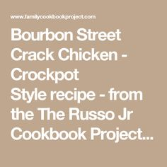 Bourbon Street Crack Chicken - Crockpot Style recipe - from the The Russo Jr Cookbook Project Family Cookbook