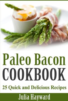 FREE TODAY !! Paleo Bacon Cookbook: 25 Quick and Delicious Recipes [Kindle Edition] #AddictedtoKindle #KindleFreebies