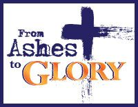 From Ashes to Glory; praying the Examen through Lent