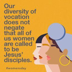 Our diversity of vocation does not negate that all of us women are called to be Jesus' disciples.      I am called to follow Jesus into bringing his kingdom here, through teaching about him. And culture and society's understanding of women's roles will not drown out Jesus' call on my life.