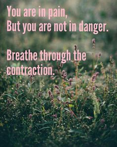 Birthing Affirmations. Breathe through it.