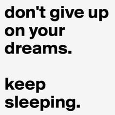 Never give up on your dreams!