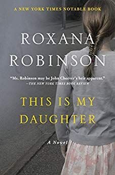 This Is My Daughter: A Novel by [Robinson, Roxana]