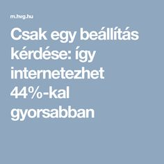 Csak egy beállítás kérdése: így internetezhet 44%-kal gyorsabban Software, Internet, Android, Laptop, Calculator, Youtube, Diy, Tips, Bricolage