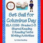 $ This is a  CCSS ELA Social Studies Unit: Columbus Day Packet for Grades 2-3 which includes a Shared Reading Book, 2 Reading Texts, 2 Sets of Comprehension Questions, 2 Sets of  Picture/Fact Cards, 2 sets of Writing Prompts and Writing Graphic Organizers