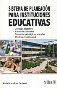 SISTEMAS DE PLANEACIÓN PARA INSTITUCIONES EDUCATIVAS 2ED. Autor: RUIZ Editorial: TRILLAS Año: 2012